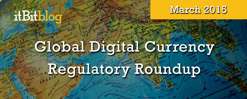 GlobalDigitalCurrencyRegulatoryRoundup-March2015